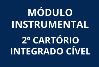 Módulo Instrumental 2º Cartório Integrado Cível
